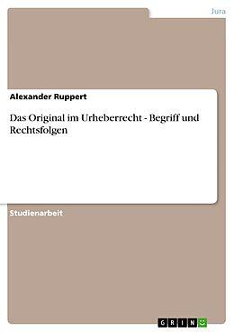 E-Book (pdf) Das Original im Urheberrecht - Begriff und Rechtsfolgen von Alexander Ruppert