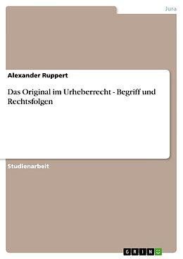 Kartonierter Einband Das Original im Urheberrecht - Begriff und Rechtsfolgen von Alexander Ruppert