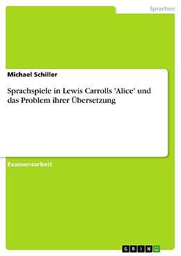 E-Book (pdf) Sprachspiele in Lewis Carrolls 'Alice' und das Problem ihrer Übersetzung von Michael Schiller