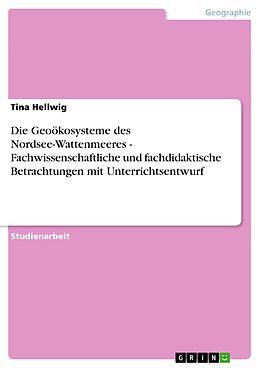 E-Book (epub) Die Geoökosysteme des Nordsee-Wattenmeeres - Fachwissenschaftliche und fachdidaktische Betrachtungen mit Unterrichtsentwurf von Tina Hellwig