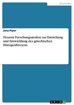 E-Book (epub) Neueste Forschungsansätze zur Entstehung und Entwicklung des griechischen Münzgeldwesens von Jana Piper