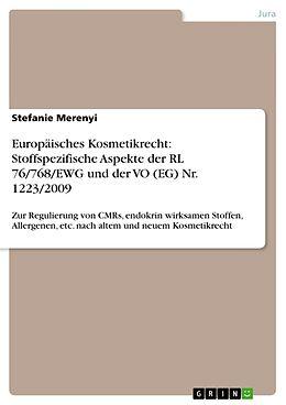 Kartonierter Einband Europäisches Kosmetikrecht: Stoffspezifische Aspekte der RL 76/768/EWG und der VO (EG) Nr. 1223/2009 von Stefanie Merenyi