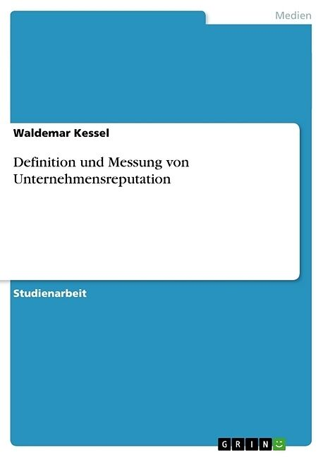 Definition und Messung von Unternehmensreputation - Waldemar Kessel ...