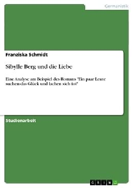 Kartonierter Einband Sibylle Berg und die Liebe von Franziska Schmidt