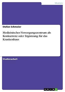 Kartonierter Einband Medizinisches Versorgungszentrum als Konkurrenz oder Ergänzung für das Krankenhaus von Stefan Schmeier