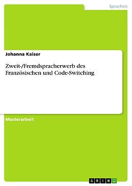 E-Book (pdf) Zweit-/Fremdspracherwerb des Französischen und Code-Switching von Johanna Kaiser