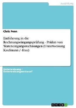 Kartonierter Einband Einführung in die Rechnungseingangsprüfung - Prüfen von Wareneingangsrechnungen (Unterweisung Kaufmann / -frau) von Chris Penn