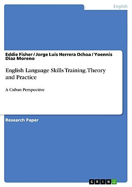 Kartonierter Einband English Language Skills Training. Theory and Practice von Eddie Fisher, Yoennis Diaz Moreno, Jorge Luis Herrera Ochoa