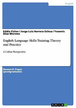 E-Book (epub) English Language Skills Training. Theory and Practice von Eddie Fisher, Jorge Luis Herrera Ochoa, Yoennis Diaz Moreno
