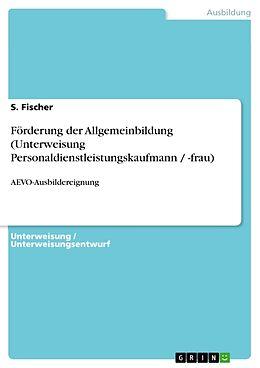 Geheftet Förderung der Allgemeinbildung (Unterweisung Personaldienstleistungskaufmann / -frau) von S. Fischer
