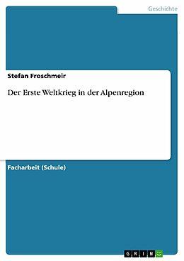 E-Book (epub) Der Erste Weltkrieg in der Alpenregion von Stefan Froschmeir