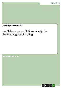 E-Book (pdf) Implicit versus explicit knowledge in foreign language learning von Maciej Buczowski