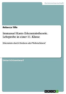 Kartonierter Einband Immanuel Kants Erkenntnistheorie. Lehrprobe in einer 11. Klasse von Rebecca Tille