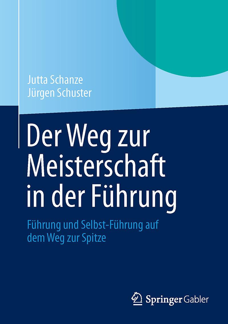 Der Weg Zur Meisterschaft In Der Fuhrung Jutta Schanze Jurgen Schuster Buch Kaufen Ex Libris
