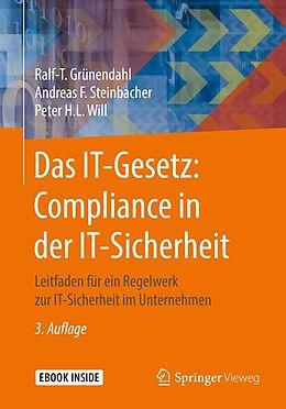 E-Book (pdf) Das IT-Gesetz: Compliance in der IT-Sicherheit von Ralf-T. Grünendahl, Andreas F. Steinbacher, Peter H.L. Will