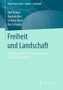 Kartonierter Einband Freiheit und Landschaft von Olaf Kühne, Karsten Berr, Corinna Jenal