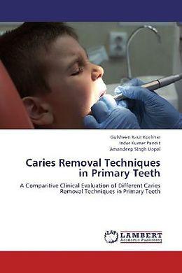 Kartonierter Einband Caries Removal Techniques in Primary Teeth von Gulsheen Kaur Kochhar, Inder Kumar Pandit, Amandeep Singh Uppal