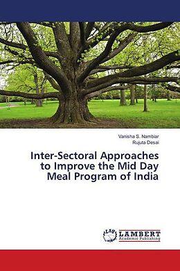 Kartonierter Einband Inter-Sectoral Approaches to Improve the Mid Day Meal Program of India von Vanisha S. Nambiar, Rujuta Desai