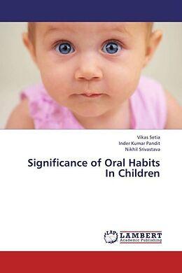 Kartonierter Einband Significance of Oral Habits In Children von Vikas Setia, Inder Kumar Pandit, Nikhil Srivastava