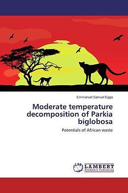 Kartonierter Einband Moderate temperature decomposition of Parkia biglobosa von Emmanuel Samuel Egga