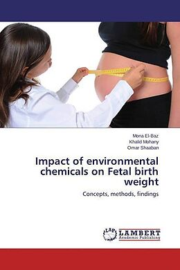Kartonierter Einband Impact of environmental chemicals on Fetal birth weight von Mona El-Baz, Khalid Mohany, Omar Shaaban