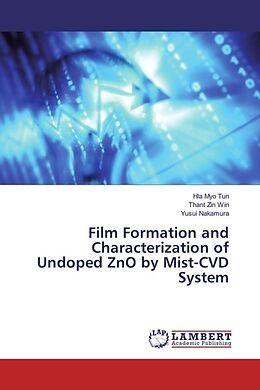 Kartonierter Einband Film Formation and Characterization of Undoped ZnO by Mist-CVD System von Hla Myo Tun, Thant Zin Win, Yusui Nakamura