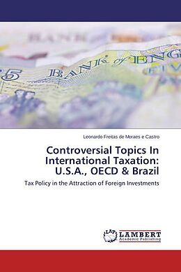 Kartonierter Einband Controversial Topics In International Taxation: U.S.A., OECD & Brazil von Leonardo Freitas de Moraes e Castro
