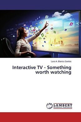 Kartonierter Einband Interactive TV - Something worth watching von Lara A. Blanco Santos