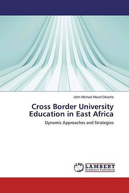 Kartonierter Einband Cross Border University Education in East Africa von John Michael Maxel Okoche