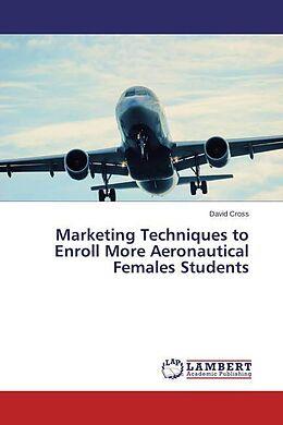 Kartonierter Einband Marketing Techniques to Enroll More Aeronautical Females Students von David Cross