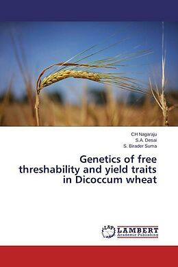 Kartonierter Einband Genetics of free threshability and yield traits in Dicoccum wheat von Ch Nagaraju, S. A. Desai, S. Birader Suma