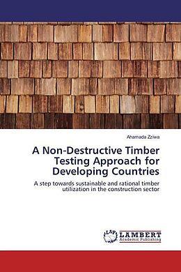 Kartonierter Einband A Non-Destructive Timber Testing Approach for Developing Countries von Ahamada Zziwa