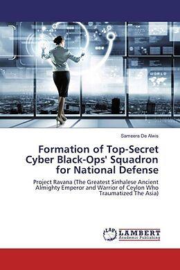 Kartonierter Einband Formation of Top-Secret Cyber Black-Ops' Squadron for National Defense von Sameera De Alwis
