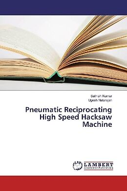 Kartonierter Einband Pneumatic Reciprocating High Speed Hacksaw Machine von Sathish Kumar, Ugesh Natarajan