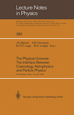 Kartonierter Einband The Physical Universe: The Interface Between Cosmology, Astrophysics and Particle Physics von