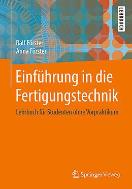 Kartonierter Einband Einführung in die Fertigungstechnik von Ralf Förster, Anna Förster