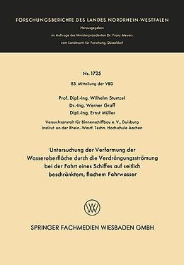 Kartonierter Einband Untersuchung der Verformung der Wasseroberfläche durch die Verdrängungsströmung bei der Fahrt eines Schiffes auf seitlich beschränktem, flachem Fahrwasser von Wilhelm Sturtzel