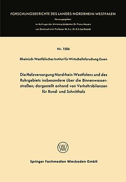 Kartonierter Einband Die Holzversorgung Nordrhein-Westfalens und des Ruhrgebiets insbesondere über die Binnenwasserstraßen; dargestellt anhand von Verkehrsbilanzen für Rund- und Schnittholz von Rheinisch-Westfälisches Institut für Wirtschaftsfo
