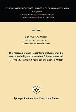 Kartonierter Einband Die Messung kleiner Rauschtemperaturen und die Messung der Eigenschaften einer 25-m-Antenne bei 1,4 und 2,7 GHz mit radioastronomischen Mitteln von Peter G. Mezger