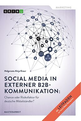 Kartonierter Einband Social Media in externer B2B-Kommunikation: Chance oder Risikofaktor für deutsche Mittelständler? von Malgorzata Knaur