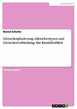 E-Book (pdf) Gletschergliederung, Gletschertypen und Gletscherverbreitung. Ein Kurzüberblick von Raoul Scholle