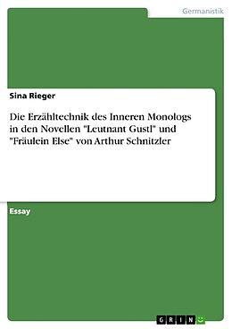 Die Erzähltechnik des Inneren Monologs in den Novellen Leutnant Gustl und Fräulein Else von Arthur Schnitzler [Versione tedesca]