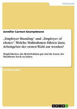 E-Book (epub) Employer Branding und Employer of choice. Welche Maßnahmen führen dazu, Arbeitgeber der ersten Wahl zur werden? von Jennifer Carmen Grumptmann