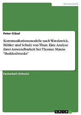 """Kartonierter Einband Kommunikationsmodelle nach Watzlawick, Bühler und Schulz von Thun. Eine Analyse ihrer Anwendbarkeit bei Thomas Manns """"Buddenbrooks"""" von Peter Gläsel"""