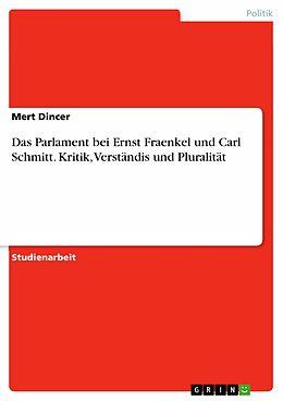 E-Book (epub) Das Parlament bei Ernst Fraenkel und Carl Schmitt. Kritik, Verständis und Pluralität von Mert Dincer