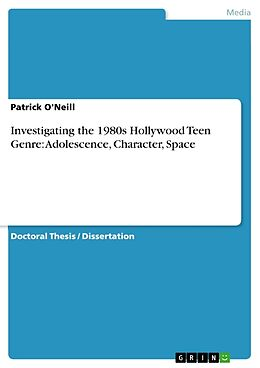 Kartonierter Einband Investigating the 1980s Hollywood Teen Genre: Adolescence, Character, Space von Patrick O'Neill