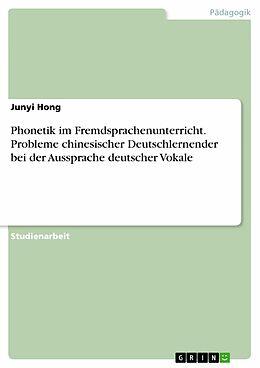 E-Book (epub) Phonetik im Fremdsprachenunterricht. Probleme chinesischer Deutschlernender bei der Aussprache deutscher Vokale von Junyi Hong