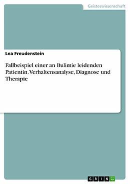 E-Book (pdf) Fallbeispiel einer an Bulimie leidenden Patientin. Verhaltensanalyse, Diagnose und Therapie von Lea Freudenstein
