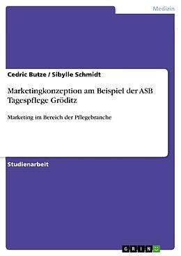 Kartonierter Einband Marketingkonzeption am Beispiel der ASB Tagespflege Gröditz von Cedric Butze, Sibylle Schmidt