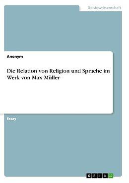 Kartonierter Einband Die Relation von Religion und Sprache im Werk von Max Müller von Anonym